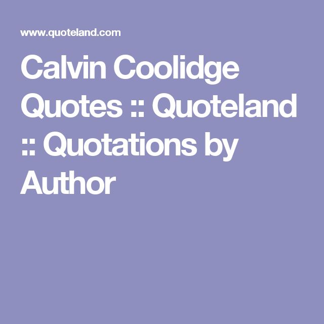 Calvin Coolidge Quotes :: Quoteland :: Quotations by Author