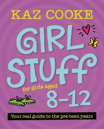Girl Stuff 8-12 by Kaz Cooke. Here's everything you need to know about being a pre-teen: body changes, dealing with friends & bullies, getting confident, first periods, pimples, hair (wherever it is), phones & being online, what to eat, being fit & healthy, the best books & movies, how to be happy with your own true self + lots more! Girl Stuff 8–12 fits under your pillow and is written with the help of medical and other experts.