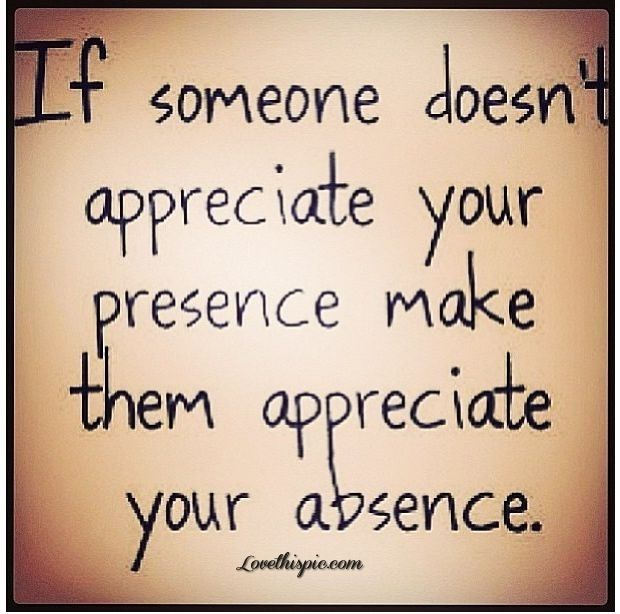 Appreciate appreciate someone life quote quotes life quote...exactly what I have been feeling and no one to talk to that could understand.
