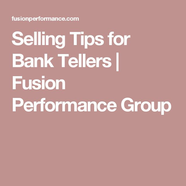 Selling Tips for Bank Tellers | Fusion Performance Group