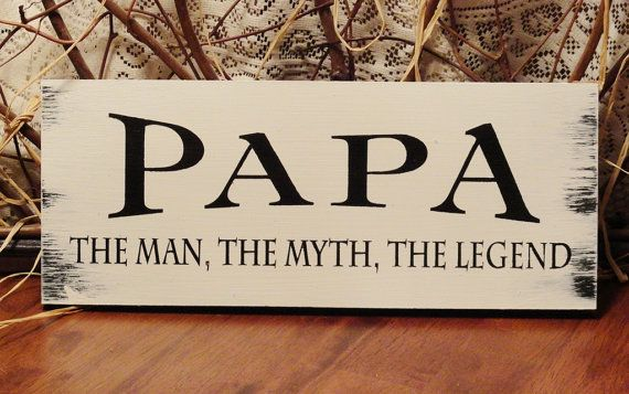 Papa The Man The Myth The Legend Painted Wood by 2ChicksAndABasket, $10.95  This is perfect for my dad