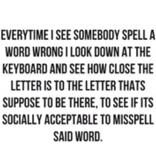 Every time...Thoughts, Time, Laugh, Quotes, Spelling, Funny Stuff, So True, True Stories, Grammar