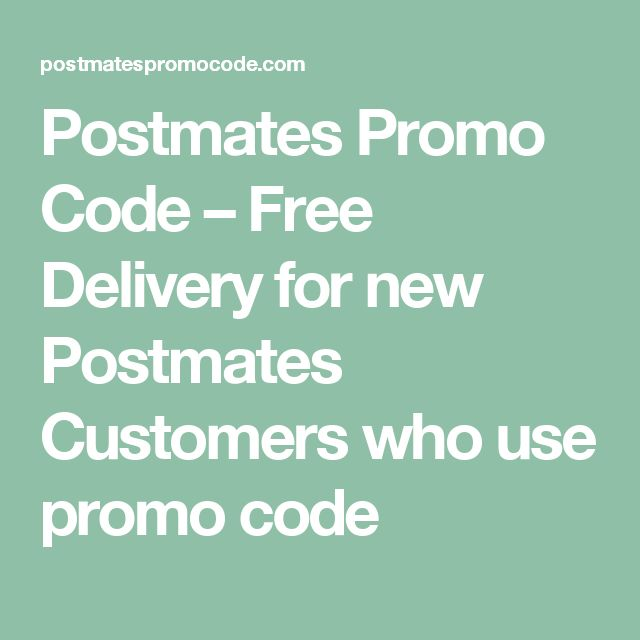 Postmates Promo Code – Free Delivery for new Postmates Customers who use promo code