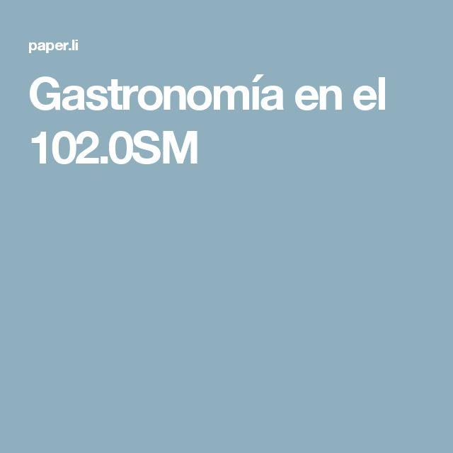 Gastronomía en el 102.0SM