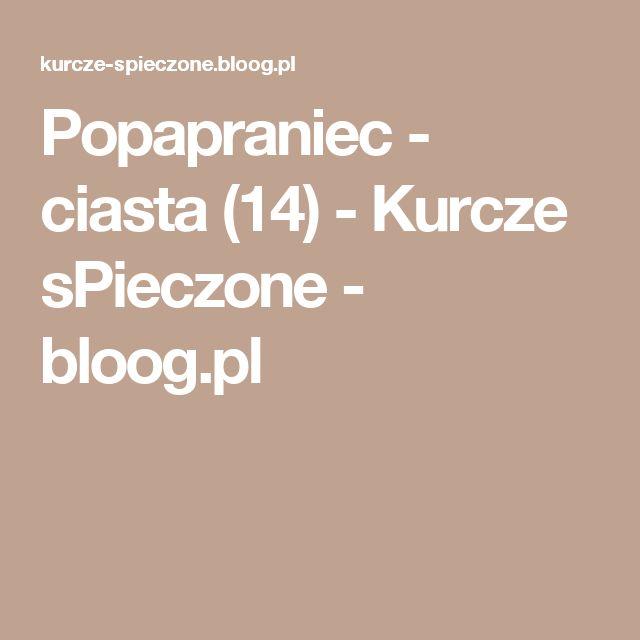 Popapraniec - ciasta (14) - Kurcze sPieczone - bloog.pl