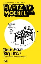 HARTZ IV Möbel, Build More, Buy Less! Hatje Cantz, German/English, ISBN 978-3-7757-3395-3