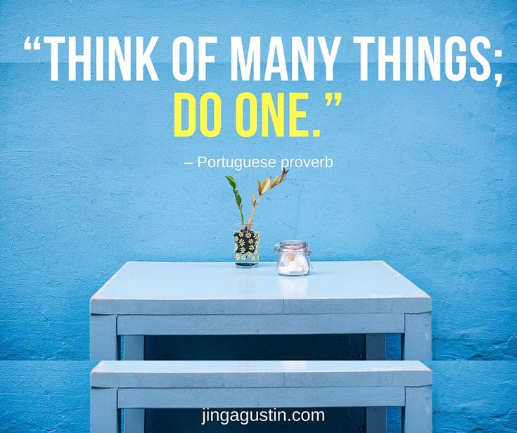 ". ""Think of many things; do one."" – Portuguese proverb  #quote #doonething #procrastination Learn more at: http://www.jingagustin.com/top-27-inspiring-anti-procrastination-quotes-to-make-you-take-action-now/"