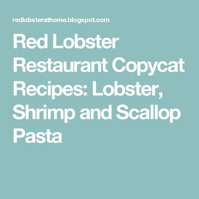 Red Lobster Restaurant Copycat Recipes: Lobster, Shrimp and Scallop Pasta