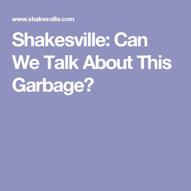 Shakesville: Can We Talk About This Garbage?