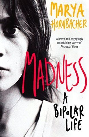 Marya Hornbacher - Madness 'Hornbacher's second memoir talks about life after being diagnosed Type 1 rapid-cycle bipolar - how this bit of information helped her make sense of her lifelong struggle with mood swings, anorexia, substance abuse, and self-harm, and how it affects but doesn't destroy her career, marriage, and life.' #toread