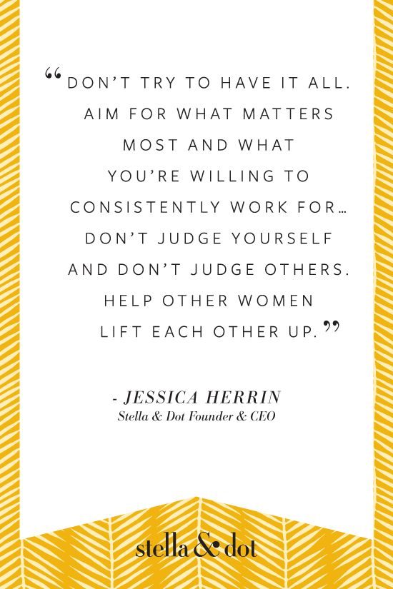 Quote from Jessica Herrin, Founder & CEO of Stella & Dot - such a positive message for women everywhere