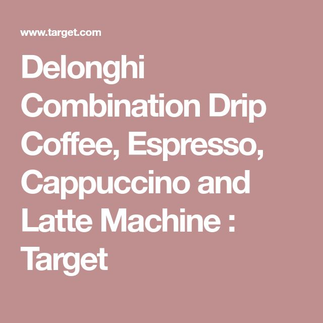 Delonghi Combination Drip Coffee, Espresso, Cappuccino and Latte Machine : Target