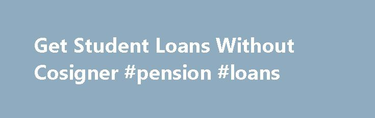 Get Student Loans Without Cosigner #pension #loans http://loans.remmont.com/get-student-loans-without-cosigner-pension-loans/  #private student loans without cosigner # Student Loans Without a Cosigner .org An Introduction to Federal Student Loan Funding Federal student loans include education loans that are provided via the Direct Loan Program by the Department [more] What Are Uncertified Student Loans? Uncertified student loans, also known as direct-to-consumer student loans, are private…
