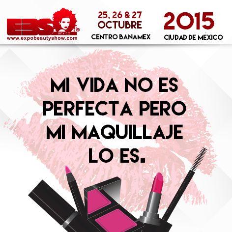 Mi vida no es perfecta pero mi maquillaje lo es. #ExpoBeautyShow