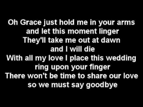 Grace - The Wolftones with lyrics (Joseph Plunkett and Grace Gifford) Joseph Plunkett was held in Kilmainham Gaol, and faced a court martial. Seven hours before his execution by firing squad at the age of 28, he was married in the prison chapel to his sweetheart Grace Gifford,