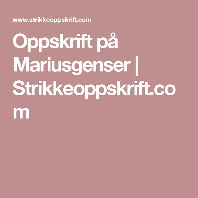 Oppskrift på Mariusgenser | Strikkeoppskrift.com
