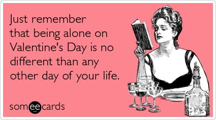 True. For all of you Valentine's Day haters.