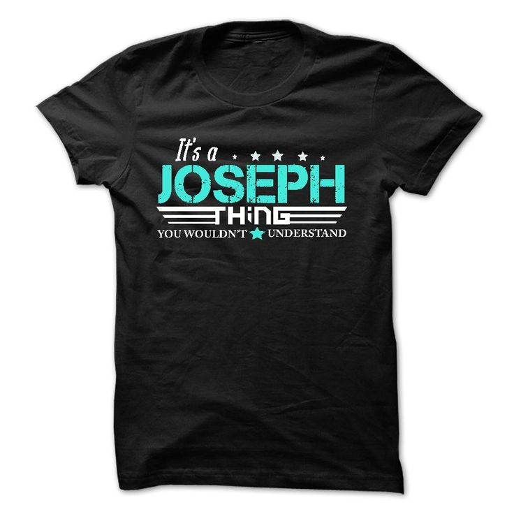 JOSEPH  ⑥ .Its A JOSEPH Thing You Wouldnt Understand - T Shirt, ᐂ Hoodie, Hoodies, Year,Name, BirthdayJOSEPH .Its A JOSEPH Thing You Wouldnt Understand - T Shirt, Hoodie, Hoodies, Year,Name, BirthdayJOSEPH , JOSEPH shirt, JOSEPH tshirt, JOSEPH hoodie, JOSEPH hoodies, JOSEPH year, JOSEPH name, JOSEPH birthday