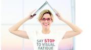 Lentilele Essilor Anti-Fatigue sunt lentile « cu care te simţi bine », oferind o corecţie vizuală optimă. Sunt concepute pentru a preveni şi a diminua oboseala vizuală.  Principiul de acţiune al lentilei constă în a uşura acomodarea la vederea aproape, pentru a reechilibra sistemul de acomodare. Eforturile vizuale sunt mai bine controlate de-a lungul întregii zile şi vederea este astfel uşurată. Aceste lentile sunt pentru corecţia miopiilor, hipermetropiilor şi a astigmatismului.