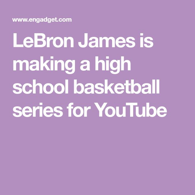 LeBron James is making a high school basketball series for YouTube