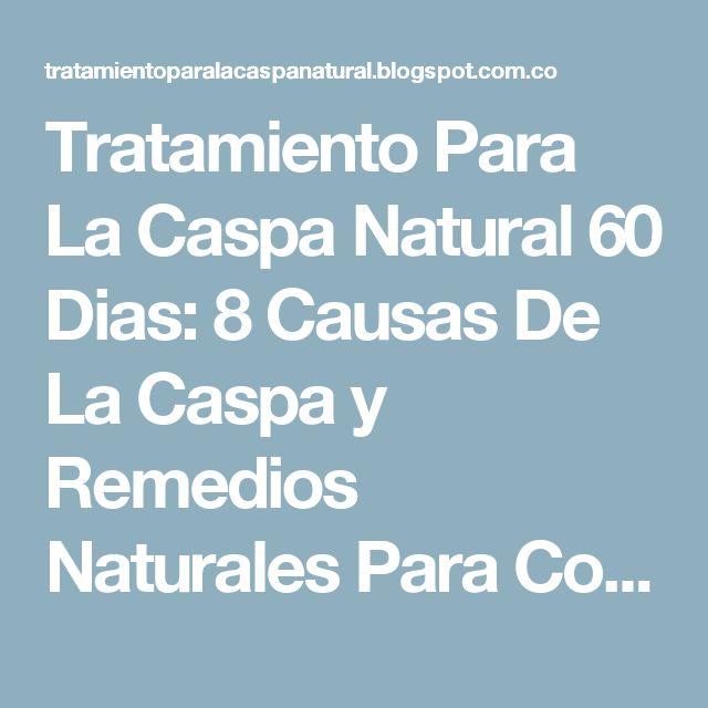 Tratamiento Para La Caspa Natural 60 Dias: 8 Causas De La Caspa y Remedios Naturales Para Combatirla