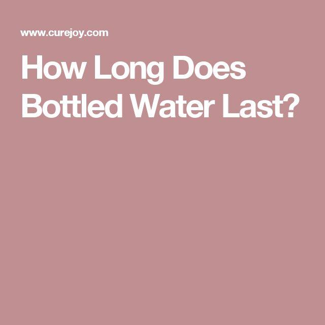 How Long Does Bottled Water Last?