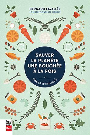 Sauver la planète une bouchée à la fois | Bernard Lavallée (Le nutritionniste urbain)
