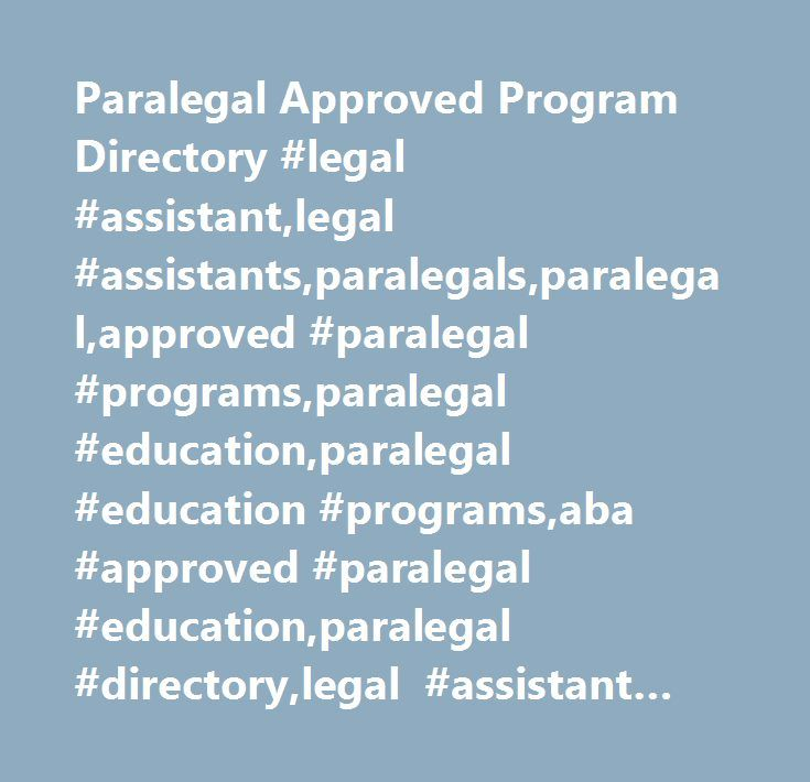 Paralegal Approved Program Directory #legal #assistant,legal #assistants,paralegals,paralegal,approved #paralegal #programs,paralegal #education,paralegal #education #programs,aba #approved #paralegal #education,paralegal #directory,legal #assistant #directory,approved #paralegal #education,approved #paralegal #education #programs…