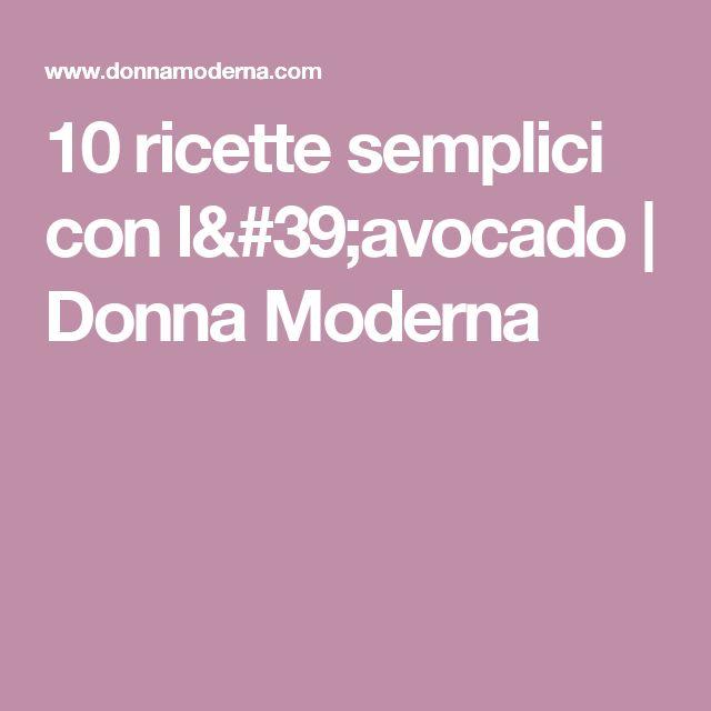 10 ricette semplici con l'avocado | Donna Moderna