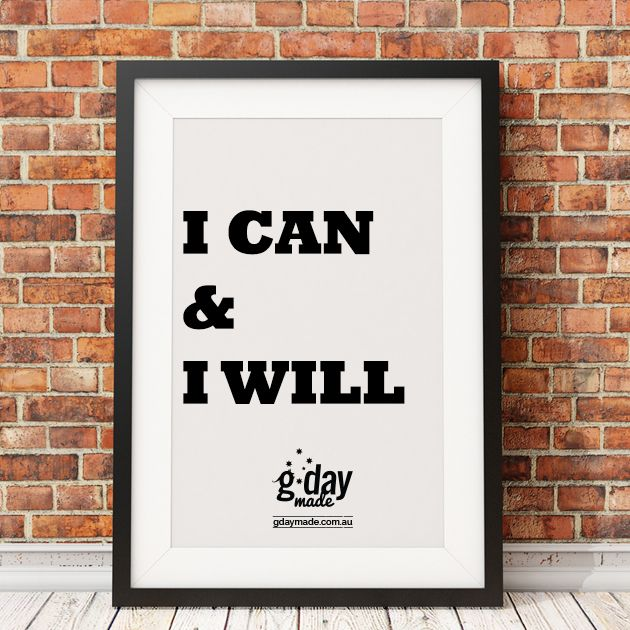 I can & I will! #gdaymade #inspiration