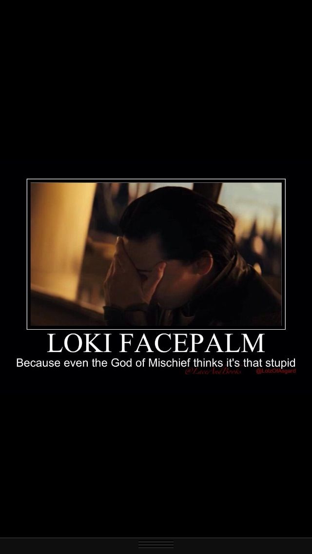 You know it's bad when even Loki does the facepalm <- I do this all the time, whenever someone in my class does something ridiculously stupid.