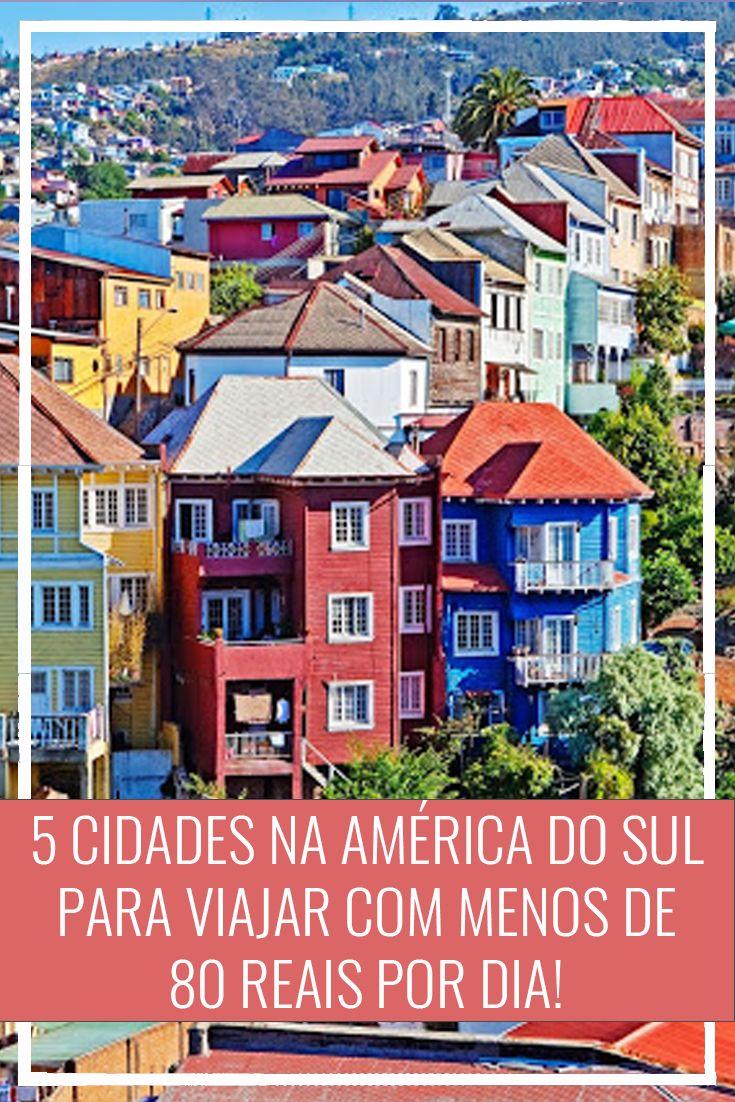 Mochilão pela América do Sul: 5 cidades baratas na América Latina para viajar com menos de 80 reais por dia. Viagem barata, economizar! Chile, Equador, Colômbia...