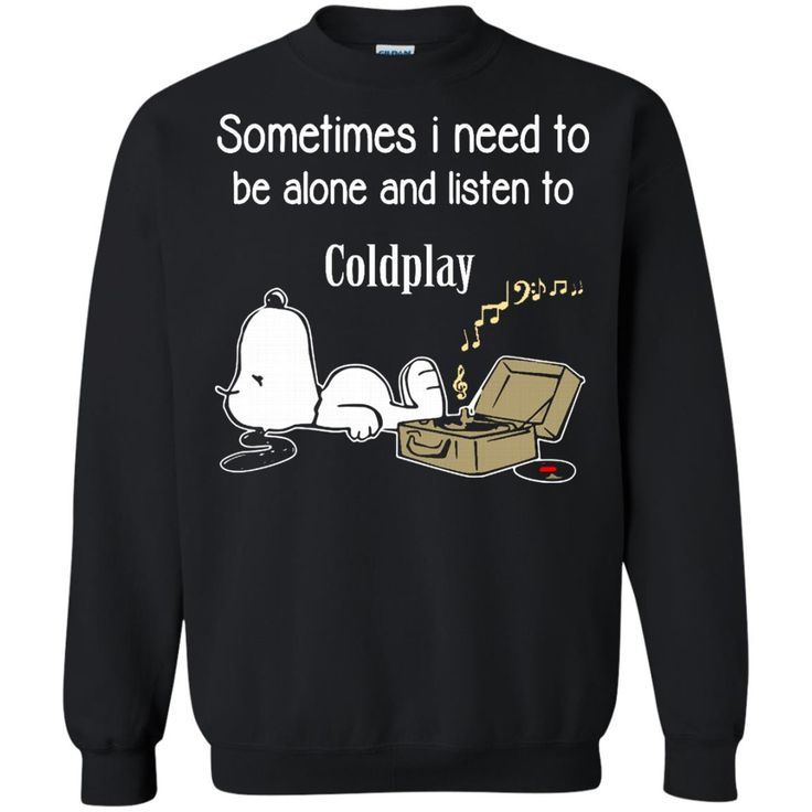 Coldplay Shirts Sometimes Need To Be Alone N Listen To Coldplay Hoodies Sweatshirts