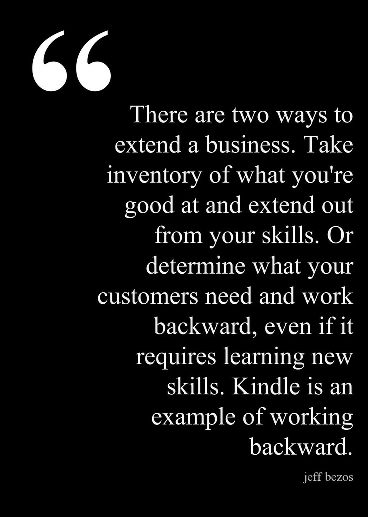 There are two ways to extend a business. Take inventory of what you're good at and extend out from your skills. Or determine what your customers need and work backward, even if it requires learning new skills. Kindle is an example of working backward.