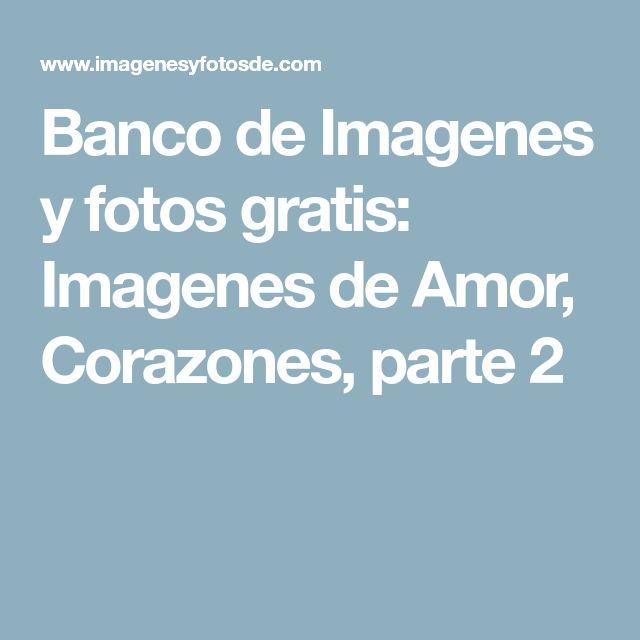 Banco de Imagenes y fotos gratis: Imagenes de Amor, Corazones, parte 2