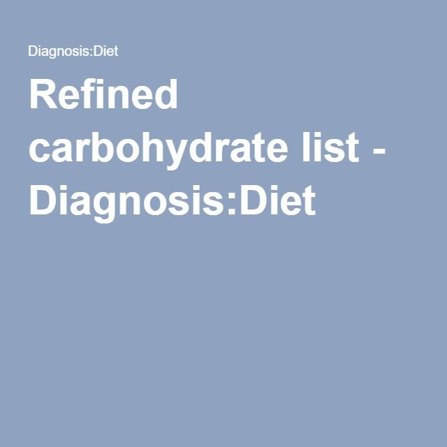 Refined carbohydrate list - Diagnosis:Diet