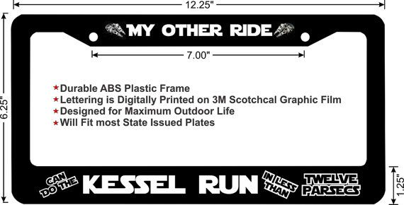 """Star Wars """"my other ride can do the kessel run in less than twelve parsecs"""" custom license plate frame https://www.etsy.com/uk/listing/154762522/star-wars-my-other-ride-can-do-the?ref=sr_gallery_1&ga_search_query=12+parsecs+han+solo&ga_search_type=all&ga_view_type=gallery"""