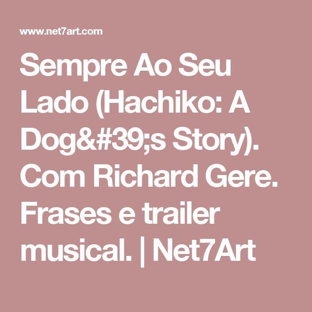 Sempre Ao Seu Lado (Hachiko: A Dog's Story). Com Richard Gere. Frases e trailer musical.                    Net7Art