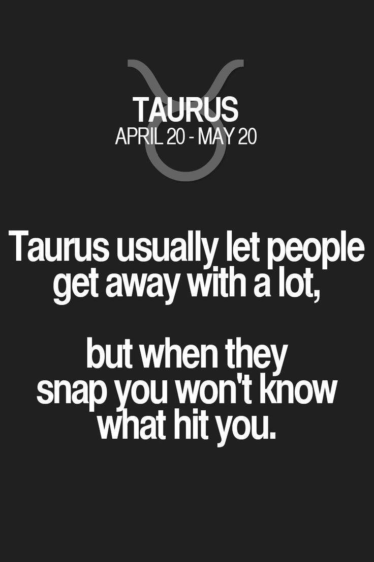 Taurus usually let people get away with a lot, but when they snap you won't know what hit you. Taurus | Taurus Quotes | Taurus Zodiac Signs