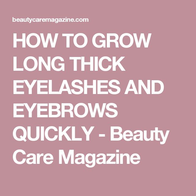 HOW TO GROW LONG THICK EYELASHES AND EYEBROWS QUICKLY - Beauty Care Magazine