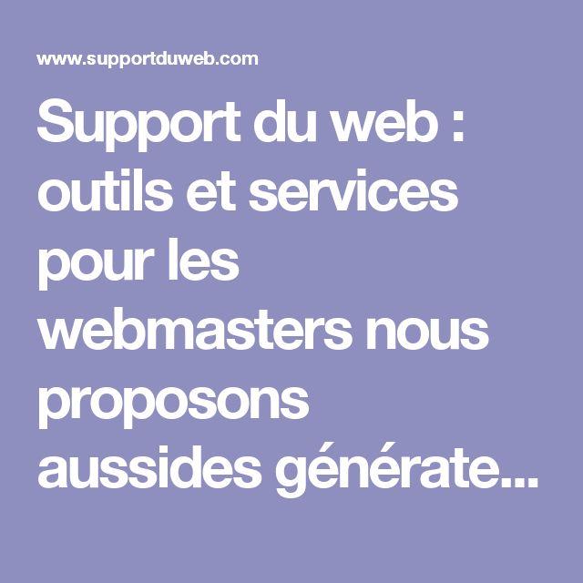 Support du web : outils et services pour les webmasters nous proposons aussides générateurs de bannières animées gifs gratuit, d'images, boutons, menus web 2.0 valides (X)html, des scripts prêts d'utilisation... pour les webmasters 100% gratuit - conception créer son site web xhtml css javascript php mysql bannière animées gifs gratuitement boutons menus http pagerank livre d'or système de news tchat sondage - Support du Web