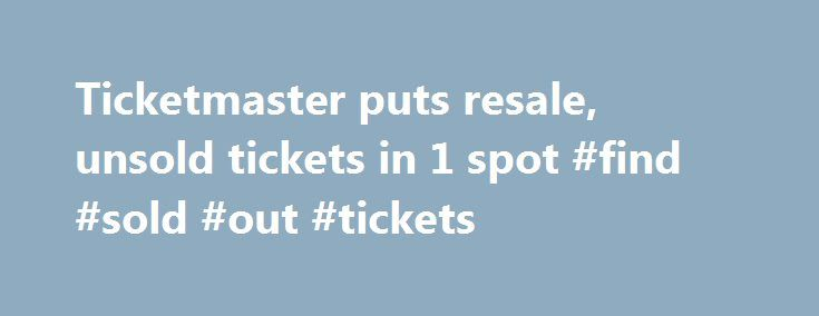 Ticketmaster puts resale, unsold tickets in 1 spot #find #sold #out #tickets http://tickets.nef2.com/ticketmaster-puts-resale-unsold-tickets-in-1-spot-find-sold-out-tickets/  YahooNews Ticketmaster puts resale, unsold tickets in 1 spot CAPTION CORRECTION CHANGES TICKETMASTER PLUS TO TM+ This Friday, Sept. 6, 2013 screen shot taken from a Ticketmaster website shows a seating chart for the Dolphins-Falcons football game on Sept. 22, 2013, on the Ticketmaster website displaying resale tickets…