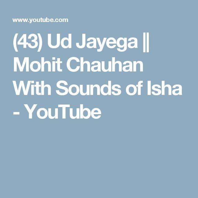 (43) Ud Jayega || Mohit Chauhan With Sounds of Isha - YouTube