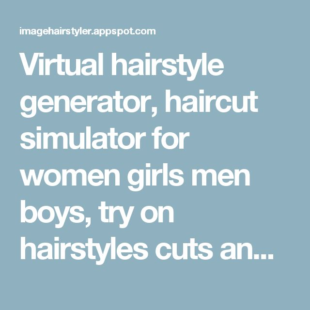 Virtual hairstyle generator, haircut simulator for women girls men boys, try on hairstyles cuts and colors with virtual hairstyles and your photo
