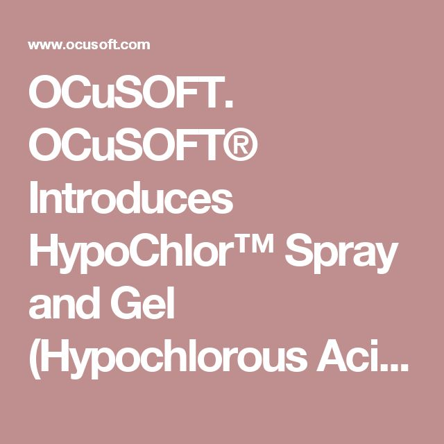 OCuSOFT. OCuSOFT® Introduces HypoChlor™ Spray and Gel (Hypochlorous Acid 0.02%) As Adjunct Therapy to its Lid Scrub® Family of Eyelid Cleansers