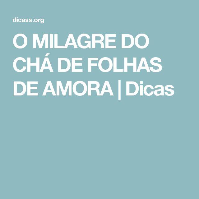 O MILAGRE DO CHÁ DE FOLHAS DE AMORA | Dicas
