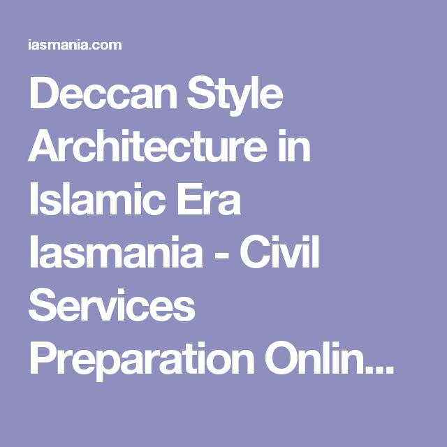 Deccan Style Architecture in Islamic Era Iasmania - Civil Services Preparation Online ! UPSC & IAS Study Material