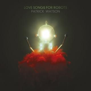 Love Songs For Robots - Patrick Watson