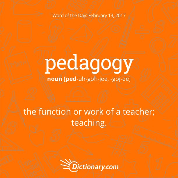 Dictionary.com's Word of the Day - pedagogy - the function or work of a teacher.