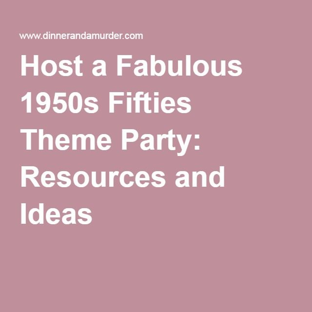Host a Fabulous 1950s Fifties Theme Party: Resources and Ideas